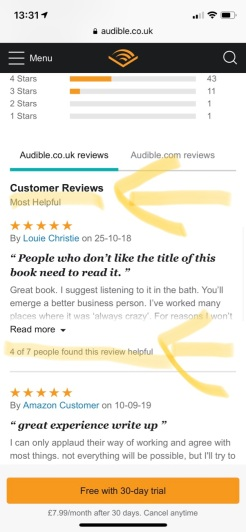 Audible.co.uk reviews.  Most Helpful is highlighted, it reads:   People who don't like the title of this book need to read it.  Great book. I suggest listening to it in the bath. You'll emerge a better business person. I've worked many places where it was 'always crazy'. For reasons I won't ...  Below highlighted it says: 4 of 7 people found this review helpful